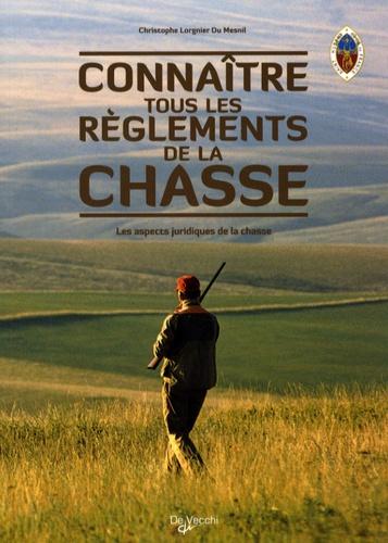 Christophe Lorgnier du Mesnil - Connaître tous les règlements de la chasse - Les aspects juridiques de la chasse.