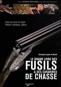 Christophe Lorgnier du Mesnil - Le grand livre des fusils et des carabines de chasse.