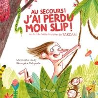 Christophe Loupy et Bérengère Delaporte - Au secours ! j'ai perdu mon slip ! - Ou la véritable histoire de Tarzan.