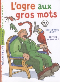 Christophe Loupy et Olivier Schwartz - L'ogre aux gros mots.