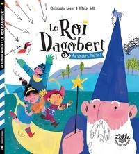 Christophe Loupy et Héloïse Solt - Le Roi Dagobert  : Au secours, Merlin !.