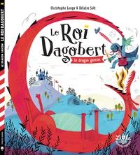 Christophe Loupy et Héloïse Solt - Le Roi Dagobert  : Le dragon gascon.