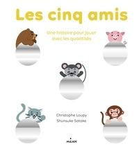 Christophe Loupy et Shunsuke Satake - Les cinq amis - Une histoire pour jouer avec les quantités.