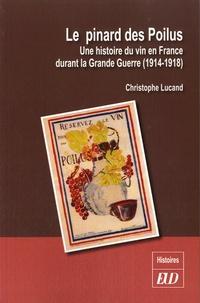 Christophe Lucand - Le pinard des Poilus - Une histoire du vin en France durant la Grande Guerre (1914-1918).