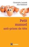 Christophe Lunacek et Jean Rambaud - Petit manuel anti-prises de tête - Réussir et vivre dans la bonne humeur.