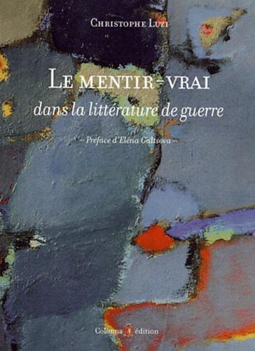 Christophe Luzi - Le mentir-vrai dans la littérature de guerre.
