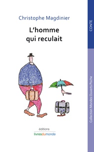 Christophe Magdinier - L'homme qui reculait.