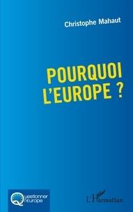 Christophe Mahaut - Pourquoi l'Europe ?.