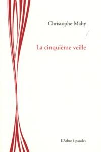 Christophe Mahy - La cinquième veille.