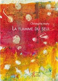Christophe Mahy - La flamme du seul.