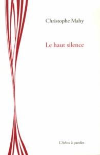 Christophe Mahy - Le haut silence.