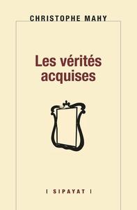 Christophe Mahy - Les vérités acquises.