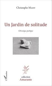 Christophe Mahy - Un jardin de solitude - Chronique poétique.