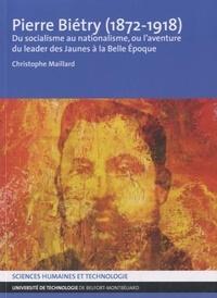 Christophe Maillard - Pierre Biétry (1872-1918) - Du socialisme au nationalisme, ou l'aventure du leader des Jaunes à la Belle Epoque.