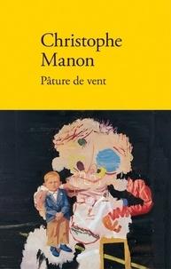Christophe Manon - Extrêmes et lumineux Tome 2 : Pâture de vent.