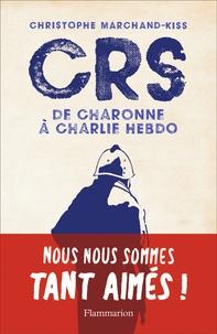 Christophe Marchand-Kiss - CRS - De Charonne à Charlie Hebdo.
