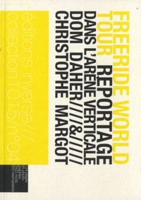Christophe Margot - Freeride world tour - Reportage dans l'arène verticale Dom Daher.