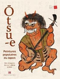 Christophe Marquet et Yokoya Ken.ichiro - Otsu-e - Peintures populaires du Japon - Des imagiers du XVIIe siècle à Miro.