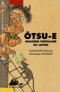 Christophe Marquet et Nichinen Kusunose - Otsu-e - Imagerie populaire du Japon.