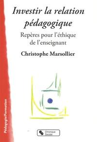 Christophe Marsollier - Investir la relation pédagogique - Repères pour l'éthique de l'enseignement.