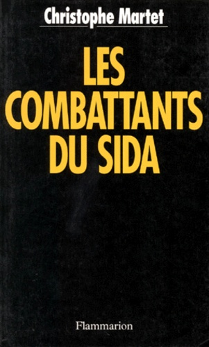 Christophe Martet - Les combattants du Sida.