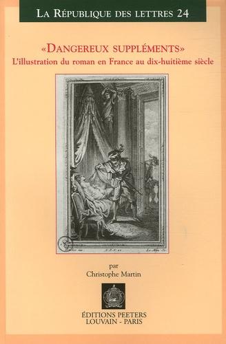 Christophe Martin - Dangereux suppléments - L'illustration du roman en France au dix-huitième siècle.