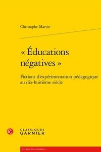 Christophe Martin - Education négative - Fictions d'expérimentations pédagogiques au dix-huitième siècle.