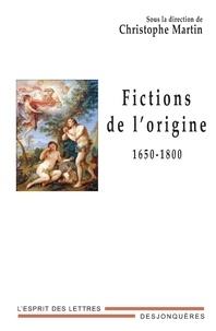 Christophe Martin - Fictions de l'origine - 1650-1800.