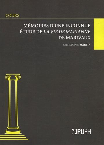Christophe Martin - Mémoires d'une inconnue - Etude de La Vie de Marianne de Marivaux.