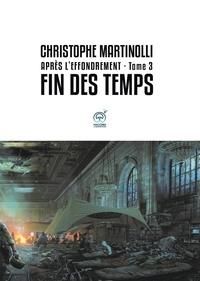 Christophe Martinolli - Après l'effondrement Tome 3 : Fin des temps.