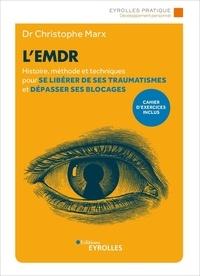 Christophe Marx - L'EMDR - Histoire, méthode et techniques pour se libérer de ses traumatismes et dépasser ses blocages.