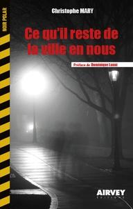 Christophe Mary - Ce qu'il reste de la ville en nous - Préface de Dominique Lanni.