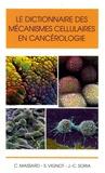 Christophe Massard et Stéphane Vignot - Le dictionnaire des mécanismes cellulaires en cancérologie.