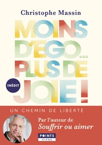 Moins d'ego... plus de joie !- Un chemin de liberté - Christophe Massin |