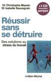 Christophe Massin et Isabelle Sauvegrain - Réussir sans se détruire - Des solutions au stress du travail. 1 CD audio