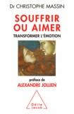 Christophe Massin - Souffrir ou aimer - Transformer l'émotion.