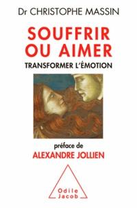 Téléchargez des livres gratuits en ligne pour kindle Souffrir ou aimer  - Transformer l'émotion (French Edition) par Christophe Massin