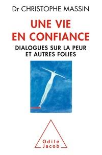 Christophe Massin - Une vie en confiance - Dialogues sur la peur et autres folies.