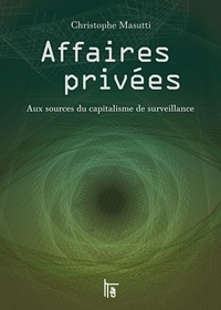 Christophe Masutti - Affaires privées - Aux sources du capitalisme de surveillance.