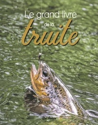 Christophe Matho - Le grand livre de la truite & des salmonidés.