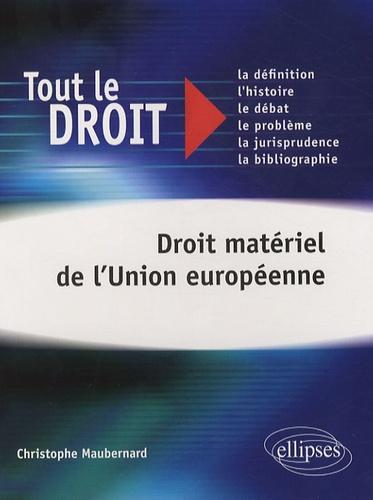 Christophe Maubernard - Droit matériel de l'Union européenne.