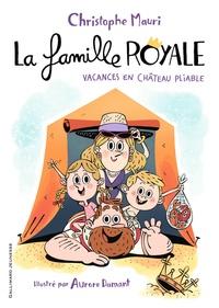 Christophe Mauri - La famille royale Tome 1 : Vacances en château pliable.