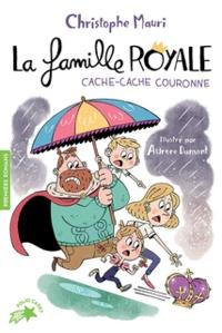 Christophe Mauri - La famille royale Tome 5 : Cache-Cache Couronne.