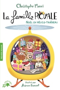 Christophe Mauri - La famille royale Tome 6 : Noël en hélico-traîneau.