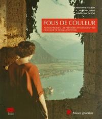 Christophe Mauron et Nicolas Crispini - Fous de couleur - Autochromes, les premières photographies couleur de Suisse (1907-1938).