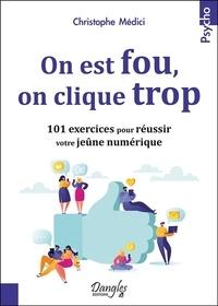 Christophe Médici - On est fou, on clique trop - 101 exercices pour réussir votre jeûne numérique.