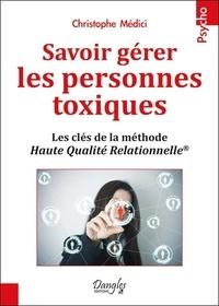 Savoir gérer les personnes toxiques - Les clés de la méthode haute qualité relationnelle.pdf