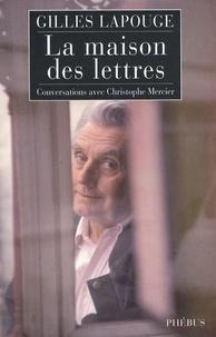 Christophe Mercier et Gilles Lapouge - La maison des lettres - Conversations avec Christophe Mercier.