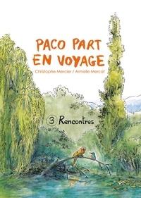 Christophe Mercier et Armelle Mercat - Paco part en voyage Tome 3 : Rencontres.