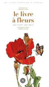 Christophe Merlin et Agathe Hennig - Le livre à fleurs - Une fleur par mois - Un livre-surprise à volets.